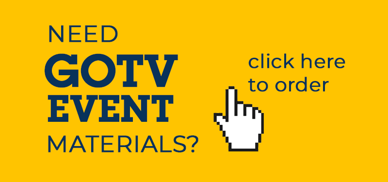 Need GOTV Event Materials? Click here to order
